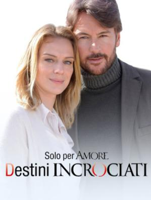 Solo per amore - Destini incrociati
